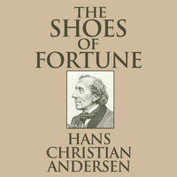 The Shoes of Fortune - Hans Christian Andersen