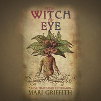 Witch of Eye: A Love That Leads to Treason - Mari Griffith