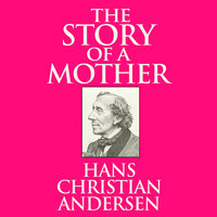 The Story of a Mother - Hans Christian Andersen