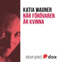 När förövaren är kvinna - Katia Wagner
