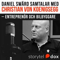 Christian von Koenigsegg – Entreprenör & bilbyggare - Daniel Swärd