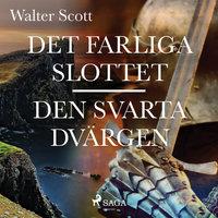 Det farliga slottet ; Den svarta dvärgen - Walter Scott