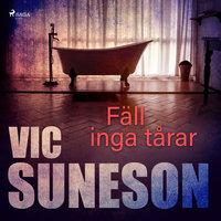 Fäll inga tårar - Vic Suneson