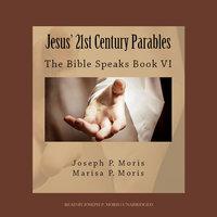 Jesus' 21st Century Parables - Joseph P. Moris,Marisa P. Moris