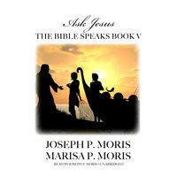 The Bible Speaks, Book V - Joseph P. Moris, Marisa P. Moris
