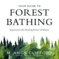 Your Guide to Forest Bathing - M. Amos Clifford