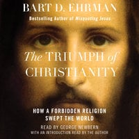 The Triumph of Christianity: How a Forbidden Religion Swept the World - Bart D. Ehrman
