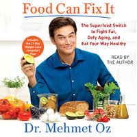 Food Can Fix It: The Superfood Switch to Fight Fat, Defy Aging, and Eat Your Way Healthy - Mehmet Oz