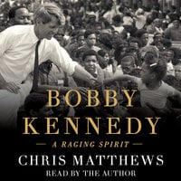 Bobby Kennedy: A Raging Spirit - Chris Matthews