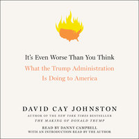 It's Even Worse Than You Think: What the Trump Administration Is Doing to America - David Cay Johnston