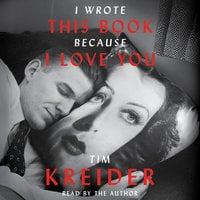 I Wrote This Book Because I Love You: Essays - Tim Kreider