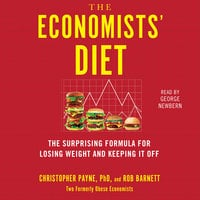 The Economists' Diet: Two Formerly Obese Economists Find the Formula for Losing Weight and Keeping It Off - Christopher Payne,Rob Barnett