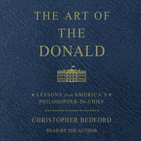 The Art of the Donald: Lessons from America's Philosopher-in-Chief - Christopher Bedford