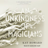 An Unkindness of Magicians - Kat Howard