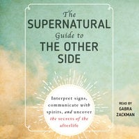 The Supernatural Guide to the Other Side: Interpret signs, communicate with spirits, and uncover the secrets of the afterlife - Adams Media