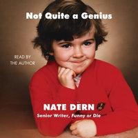 Not Quite a Genius - Nate Dern