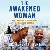 The Awakened Woman: Remembering & Reigniting Our Sacred Dreams - Tererai Trent