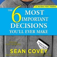 The 6 Most Important Decisions You'll Ever Make: A Guide for Teens: Updated for the Digital Age - Sean Covey