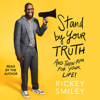 Stand By Your Truth: And Then Run for Your Life! - Rickey Smiley
