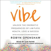 Vibe: Unlock the Energetic Frequencies of Limitless Health, Love & Success - Robyn Openshaw