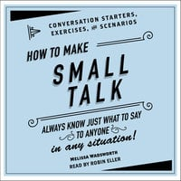 How to Make Small Talk: Conversation Starters, Exercises, and Scenarios - Melissa Wadsworth