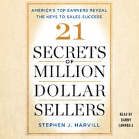 21 Secrets of Million-Dollar Sellers: America's Top Earners Reveal the Keys to Sales Success - Stephen J. Harvill
