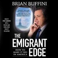 The Emigrant Edge: How to Make It Big in America - Brian Buffini