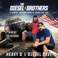 The Diesel Brothers: A Truckin' Awesome Guide to Trucks and Life - Heavy D,Diesel Dave