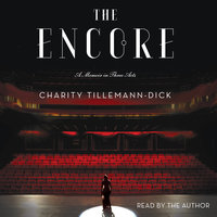 The Encore: A Memoir in Three Acts - Charity Tillemann-Dick