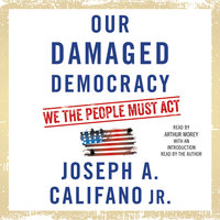 Our Damaged Democracy: We the People Must Act - Joseph A. Califano