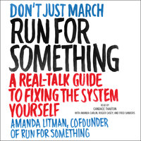 Run for Something: A Real-Talk Guide to Fixing the System Yourself - Amanda Litman