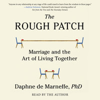 The Rough Patch: Marriage and the Art of Living Together - Daphne de Marneffe