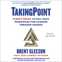 TakingPoint: A Navy SEAL's 10 Fail Safe Principles for Leading Through Change - Brent Gleeson