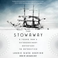 The Stowaway: A Young Man's Extraordinary Adventure to Antarctica - Laurie Gwen Shapiro