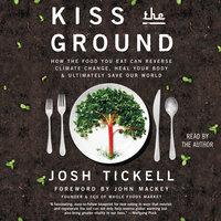 Kiss the Ground - Josh Tickell