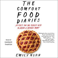 The Comfort Food Diaries: My Quest for the Perfect Dish to Mend a Broken Heart - Emily Nunn