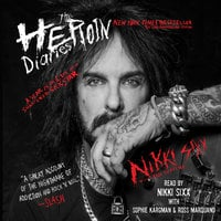 The Heroin Diaries: Ten Year Anniversary Edition: A Year in the Life of a Shattered Rock Star - Nikki Sixx