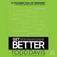 Get Better: 15 Proven Practices to Build Effective Relationships at Work - Todd Davis