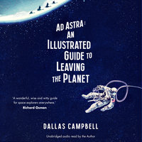 Ad Astra: An Illustrated Guide to Leaving the Planet - Dallas Campbell