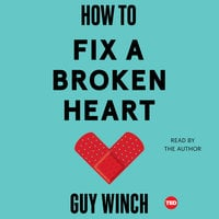 How to Fix a Broken Heart - Guy Winch