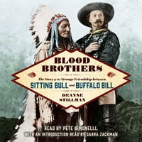 Blood Brothers: The Story of the Strange Friendship between Sitting Bull and Buffalo Bill - Deanne Stillman