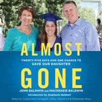 Almost Gone: Twenty-Five Days and One Chance to Save Our Daughter - John Baldwin,Mackenzie Baldwin