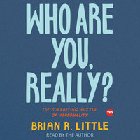 Who Are You, Really?: The Surprising Puzzle of Personality - Brian R. Little