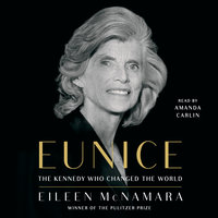 Eunice: The Kennedy Who Changed the World - Eileen McNamara