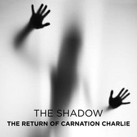The Return of Carnation Charlie - The Shadow