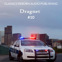 Detective: Dragnet #10 - Classics Reborn Audio Publishing