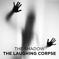 The Laughing Corpse - The Shadow