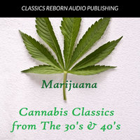 Marijuana : Cannabis Classics from the 30's & 40's - Classics Reborn Audio Publishing