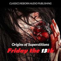 Origin of Superstitions - Friday the 13th - Classics Reborn Audio Publishing