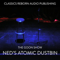 The Goon Show - Ned's Atomic Dustbin - Classic Reborn Audio Publishing